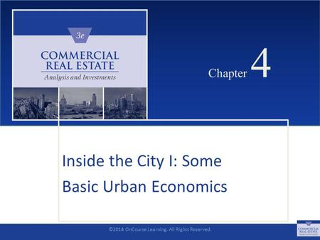 ©2014 OnCourse Learning. All Rights Reserved. CHAPTER 4 Chapter 4 Inside the City I: Some Basic Urban Economics SLIDE 1.