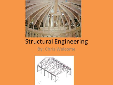 Structural Engineering By: Chris Welcome. What do they do? Decides what structural system is the best for a building, or any other standing object that.