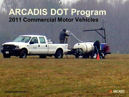 Imagine the result ARCADIS DOT Program 2011 Commercial Motor Vehicles Imagine the result.