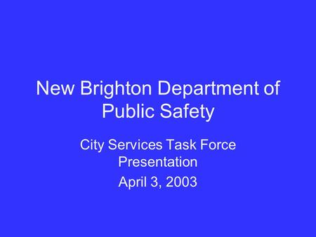 New Brighton Department of Public Safety City Services Task Force Presentation April 3, 2003.