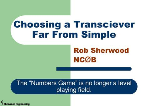 "Choosing a Transciever Far From Simple Rob Sherwood NC Ø B The ""Numbers Game"" is no longer a level playing field. Sherwood Engineering."