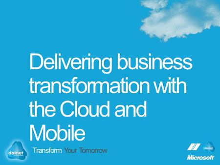Delivering business transformation with the Cloud and Mobile Transform Your Tomorrow.