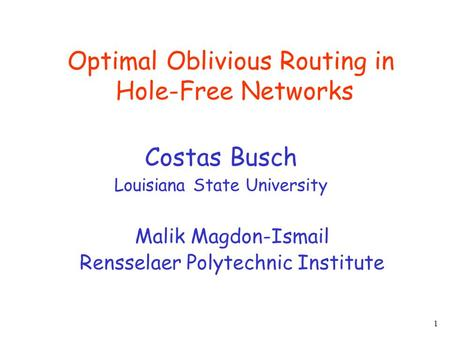 1 Optimal Oblivious Routing in Hole-Free Networks Costas Busch Louisiana State University Malik Magdon-Ismail Rensselaer Polytechnic Institute.