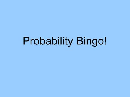 Probability Bingo!. Use any 9 of these numbers ¼35%½ 1/31/3 12%0.42¾ 5/65/6 3 / 10 13 / 20 0.6557% 55%0.80.78 7 / 15.