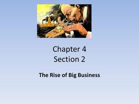 Chapter 4 Section 2 The Rise of Big Business. THE RISE OF BIG BUSINESS TURNED THE US INTO ONE OF THE MOST ECONOMICALLY POWERFUL COUNTRIES IN THE WORLD.