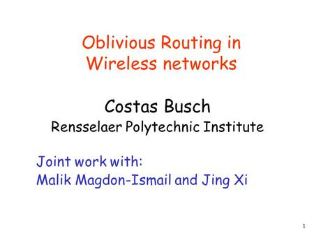 1 Oblivious Routing in Wireless networks Costas Busch Rensselaer Polytechnic Institute Joint work with: Malik Magdon-Ismail and Jing Xi.