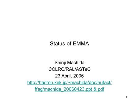 1 Status of EMMA Shinji Machida CCLRC/RAL/ASTeC 23 April, 2006  ffag/machida_20060423.ppt & pdf.
