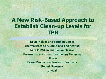 A New Risk-Based Approach to Establish Clean-up Levels for TPH David Nakles and Stephen Geiger ThermoRetec Consulting and Engineering Sara McMillen and.