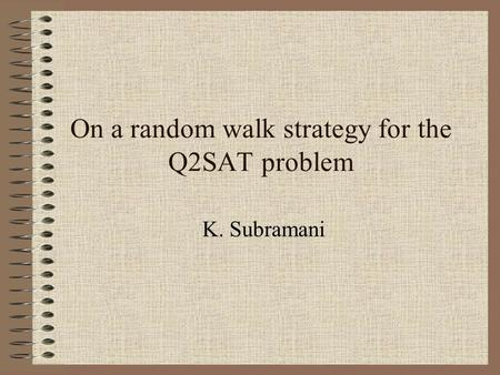On a random walk strategy for the Q2SAT problem K. Subramani.