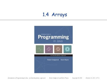 1.4 Arrays Introduction to Programming in Java: An Interdisciplinary Approach · Robert Sedgewick and Kevin Wayne · Copyright © 2008.