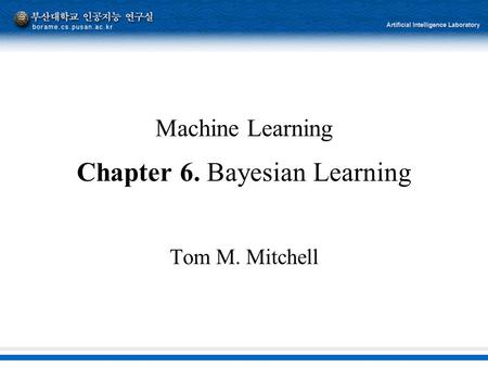 Machine Learning Chapter 6. Bayesian Learning Tom M. Mitchell.