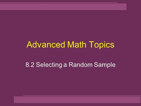 Advanced Math Topics 8.2 Selecting a Random Sample.