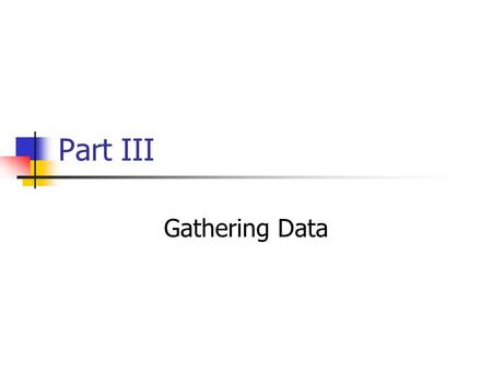 Part III Gathering Data. Chapter 11 Understanding Randomness Random An event is random if we know what outcomes could happen but not which particular.