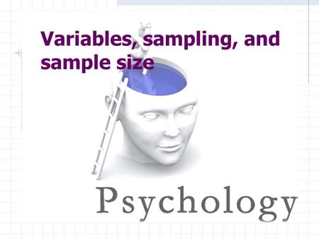 Variables, sampling, and sample size. Overview  Variables  Types of variables  Sampling  Types of samples  Why specific sampling methods are used.