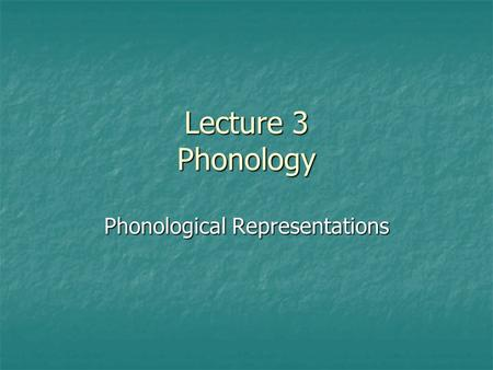Lecture 3 Phonology Phonological Representations.