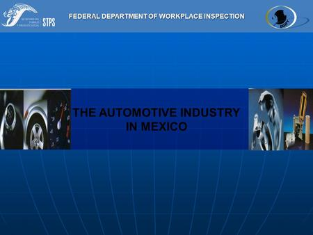 FEDERAL DEPARTMENT OF WORKPLACE INSPECTION THE AUTOMOTIVE INDUSTRY IN MEXICO.