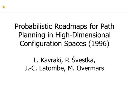 Probabilistic Roadmaps for Path Planning in High-Dimensional Configuration Spaces (1996) L. Kavraki, P. Švestka, J.-C. Latombe, M. Overmars.