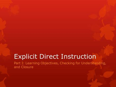 Explicit Direct Instruction Part I: Learning Objectives, Checking for Understanding, and Closure.
