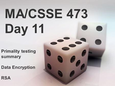 MA/CSSE 473 Day 11 Primality testing summary Data Encryption RSA.