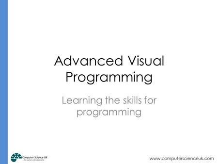 Www.computerscienceuk.com Learning the skills for programming Advanced Visual Programming.
