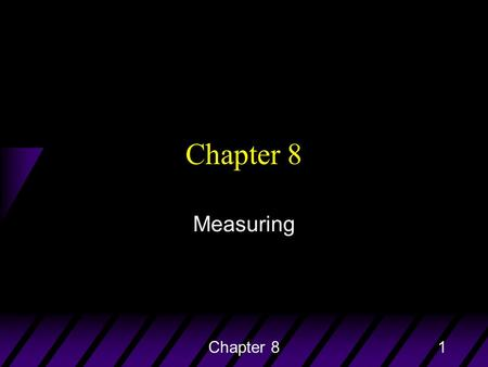 Chapter 81 Measuring. Do Now 11/6/13 u Complete the three thought questions for Chapter 8 u Staple and submit your homework. –(Chapter 8, Prime numbered.