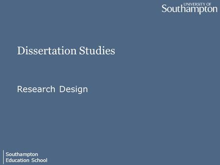 Southampton Education School Southampton Education School Dissertation Studies Research Design.