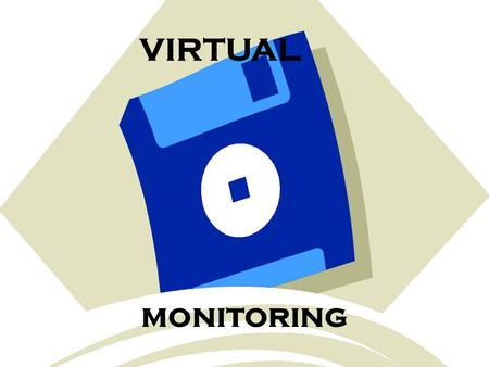 VIRTUAL monitoring What is Virtual Monitoring EXAMPLES:  STAR SYSTEM – Vehicles Cell Phones – I phones or Smart Phones used as a security system detector.