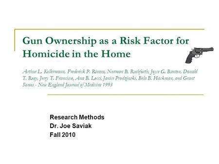 Gun Ownership as a Risk Factor for Homicide in the Home A rthur L. Kellermann, Frederick P. Rivara, Norman B. Rushforth, Joyce G. Banton, Donald T. Reay,