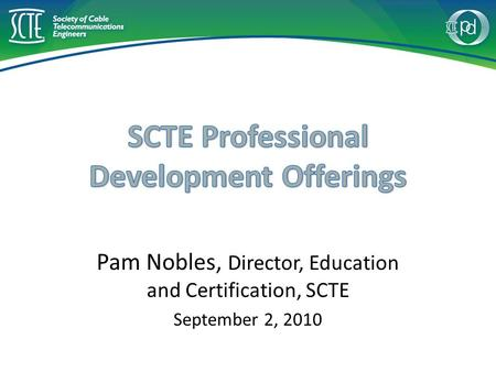 Pam Nobles, Director, Education and Certification, SCTE September 2, 2010.