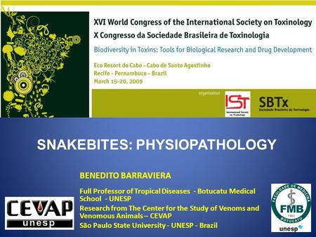 SNAKEBITES: PHYSIOPATHOLOGY BENEDITO BARRAVIERA Full Professor of Tropical Diseases - Botucatu Medical School - UNESP Research from The Center for the.