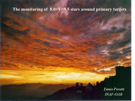 The monitoring of 8.0<V<9.5 stars around primary targets Ennio Poretti INAF-OAB.