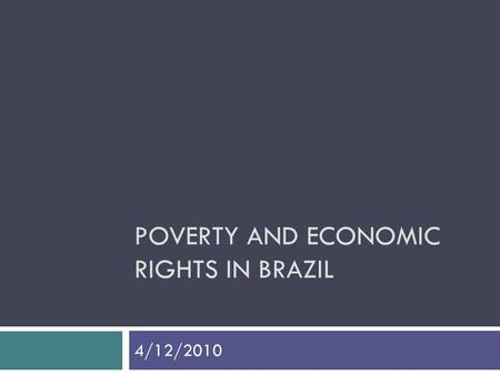 POVERTY AND ECONOMIC RIGHTS IN BRAZIL 4/12/2010. NOTE from last week  Brazil and citizen consultative committees tried unsuccessfully at the national.