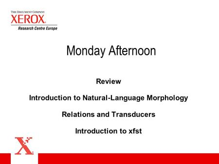 Monday Afternoon Review Introduction to Natural-Language Morphology Relations and Transducers Introduction to xfst.