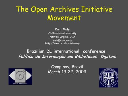 The Open Archives Initiative Movement Kurt Maly Old Dominion University Norfolk Virginia, USA  Brazilian DL.