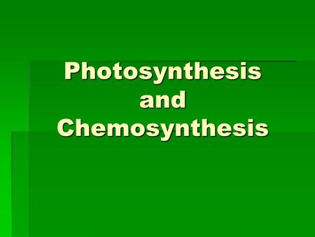 Photosynthesis and Chemosynthesis. Energy in a cell  Cells need energy to:  Grow  Reproduce  Live  Energy for these reactions can be stored in glucose.
