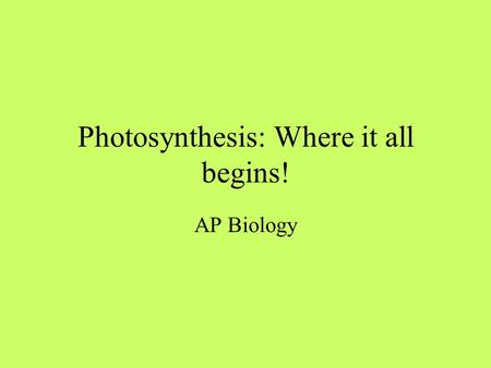 Photosynthesis: Where it all begins! AP Biology Us versus Them Autotrophs make their own food (self- nourishing) Photoautotrophs use sunlight as the.