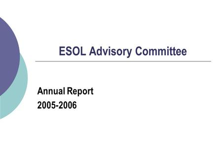 ESOL Advisory Committee Annual Report 2005-2006. VISION Statement  To be an exemplar for ESOL programs in small public school systems across the country.