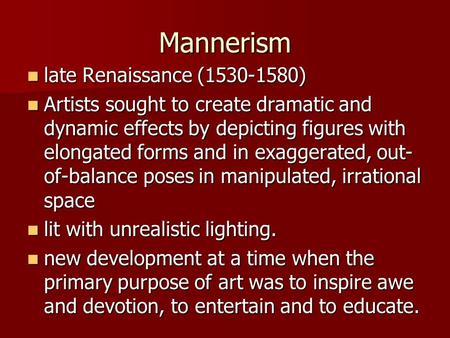 Mannerism late Renaissance (1530-1580) late Renaissance (1530-1580) Artists sought to create dramatic and dynamic effects by depicting figures with elongated.