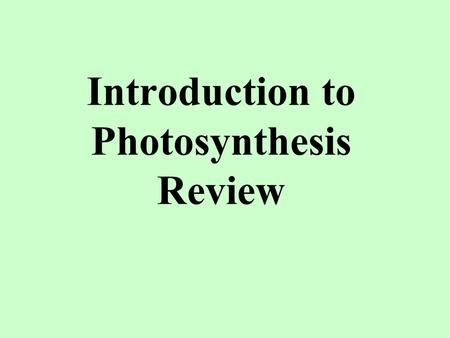 "Introduction to Photosynthesis Review. Plants ""look green"" because they _____________ green wavelengths of light. absorb reflect reflect Photosynthesis."