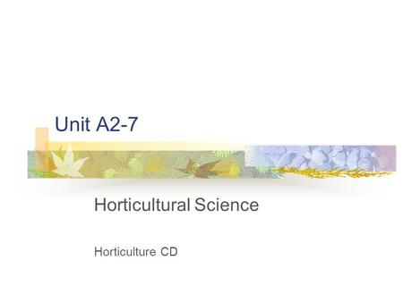 Unit A2-7 Horticultural Science Horticulture CD. Problem Area 2 Plant Anatomy and Physiology.