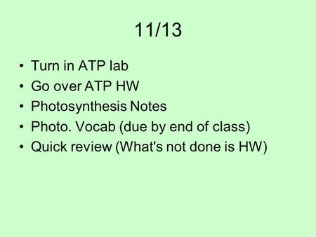 11/13 Turn in ATP lab Go over ATP HW Photosynthesis Notes Photo. Vocab (due by end of class) Quick review (What's not done is HW)