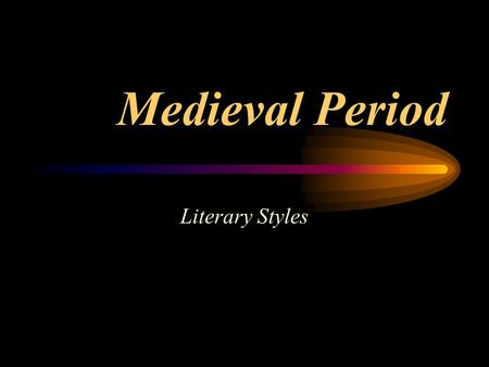 Medieval Period Literary Styles General Purposes Narrative –to tell a story Didactic –to teach a lesson.