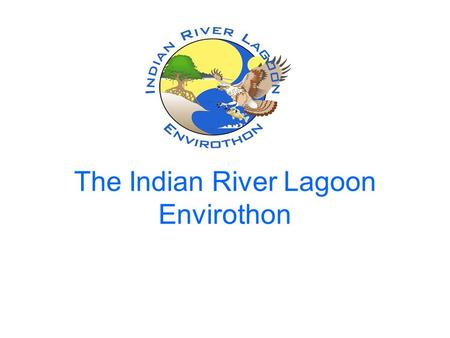 The Indian River Lagoon Envirothon. What is the Envirothon? The Envirothon is a scholastic competition for high school students that tests their knowledge.