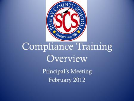 Compliance Training Overview Principal's Meeting February 2012.