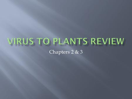 Chapters 2 & 3. Viruses Protists Angiosperm Plant Cell Bacteria Fungi Angiosperm Monocot Dicot Gymnosperm Nonvascular VascularPlant Structure Monocot.