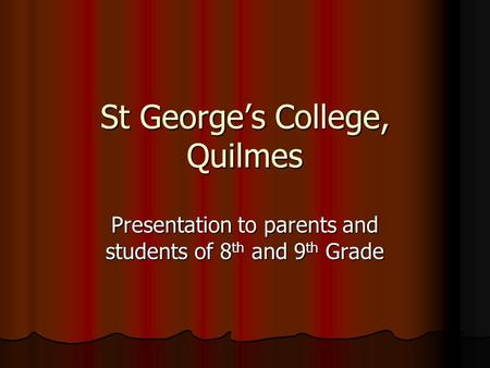 St George's College, Quilmes Presentation to parents and students of 8th and 9th Grade.