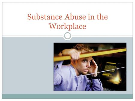 Substance Abuse in the Workplace. Ice Breaker There are approximately 140 million people in the workforce/looking for work in the US (DOL 2010). How many.