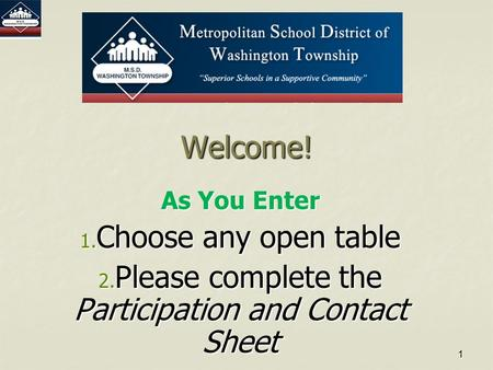 1 Welcome! As You Enter 1. Choose any open table <strong>2</strong>. Please complete the Participation and Contact Sheet 1.