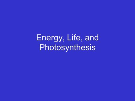 Energy, Life, and Photosynthesis. Energy the ability to do work.