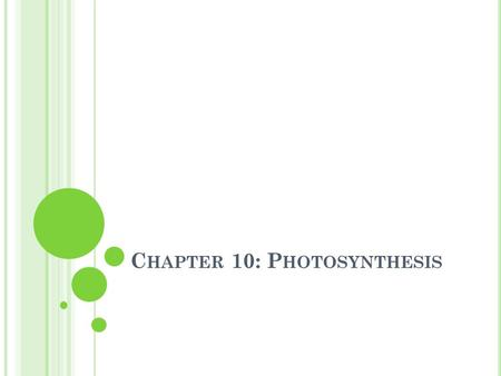 "C HAPTER 10: P HOTOSYNTHESIS. P HOTOSYNTHESIS Energy transfer from solar energy into chemical energy Performed by ""photoautotrophs,"" who use the energy."